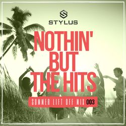 @DjStylusUK - Nothin' But The Hits - Summer Lift Off Mix 003 (New R&B / HipHop / Reggae & Afrobeats)