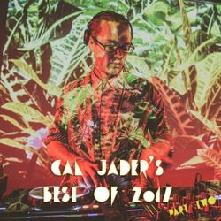 Cal Jader's Best Of 2017 Mixtape Part 2