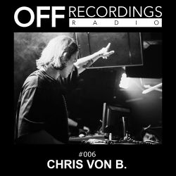 OFF Recordings Radio 006 with Chris von B.