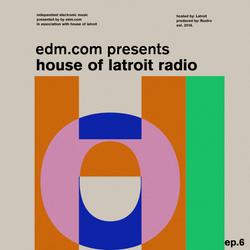 EDM.com Presents: House of Latroit Radio (Episode 006)