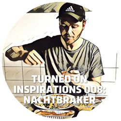 Turned On Inspirations 008: Nacthbraker
