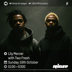 The Lily Mercer Show   Rinse FM   October 16th 2016   Two Fresh