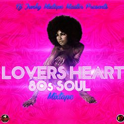LOVERS HEART 80s SOUL MIXTAPE (MIXED BY DJJUNKY)
