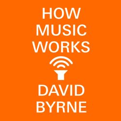 David Byrne Presents: The How Music Works Playlist