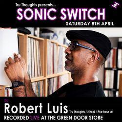 Robert Luis Sonic Switch April 8 @ Green Door Store - 5 Hour DJ Set