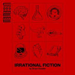 Irrational Fiction #1 by Bryan Kessler