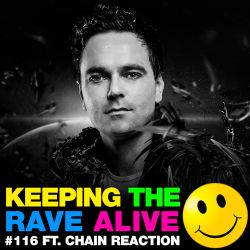Keeping The Rave Alive Episode 116 featuring Chain Reaction