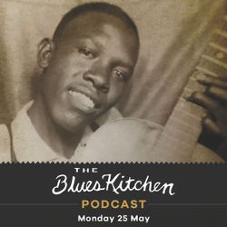THE BLUES KITCHEN PODCAST: 25 May 2020