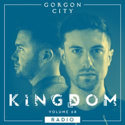 Gorgon City KINGDOM Radio 068