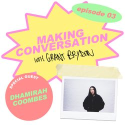 Making Conversation with Grant Brydon - Episode 3: Dhamirah Coombes (Bossy LDN)