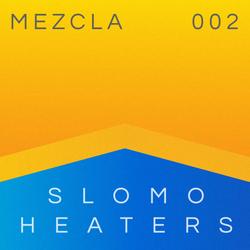 Mezcla 002 – Slomo Heaters