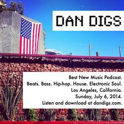 Dan Digs Podcast - Sun Jul 6, 2014: My New Favorite Beats, Bass, Hip-hop, House & Electronic Soul