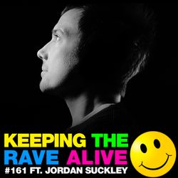 Keeping The Rave Alive Episode 161 featuring Jordan Suckley