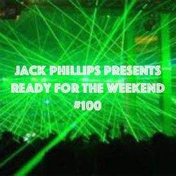 Jack Phillips Presents Ready for the Weekend #100