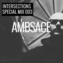 INTERSECTIONS SPECIAL MIX - 003 - AMBSACE - OCTOBER 14 - 2015