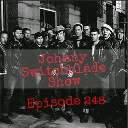 The Johnny Switchblade Show #248