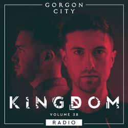 Gorgon City KINGDOM Radio 038