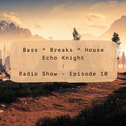 Bass, Breaks & House : Radio Show (#Ep10)