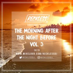@RECKLESSDJ_ Summer Series Ep. 1 - The Morning After The Night Before: Vol. 3