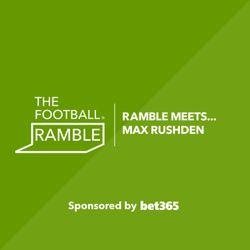 Ramble Meets...Max Rushden