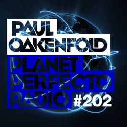 Planet Perfecto ft. Paul Oakenfold:  Radio Show 202