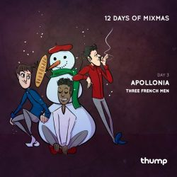12 Days Of Mixmas - Day 3 - Apollonia - Three French Men