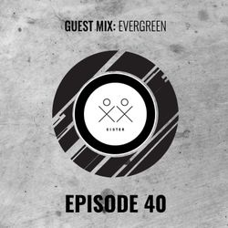 S I S T E R - Episode 40 - Evergreen (Guestmix)