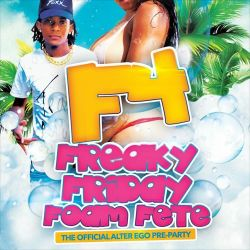 F4 FREAKY FRIDAY FOAM FETE (THE OFFICIAL ALTER EGO PRE PARTY) JUNE 8th 2018 PROMO MIX
