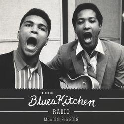 THE BLUES KITCHEN RADIO: Monday 11th Feb 2019