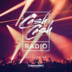 Cash Cash Radio episode 47