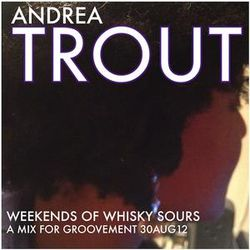 Trout - Weekends of Whiskey Sours (A Groovement Mix 30Aug12)