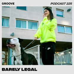 Groove Podcast 225 - Barely Legal