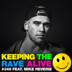 Keeping The Rave Alive Episode 349 feat. Mike Reverie