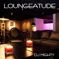 DJ Mighty - Loungeatude