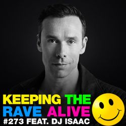 Keeping The Rave Alive Episode 273 featuring DJ Isaac