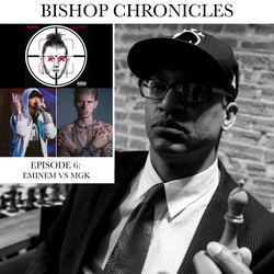 THE BISHOP CHRONICLES EP 6: EMINEM VS MGK BATTLE
