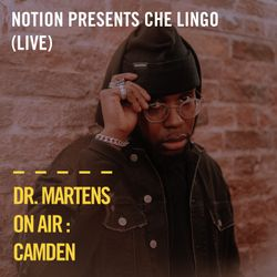 Notion presents Che Lingo (Live) | Dr Martens On Air : Camden