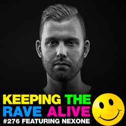 Keeping The Rave Alive Episode 276 featuring Nexone
