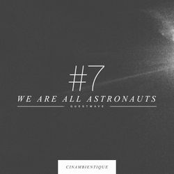GUESTWAVE #7 x We Are All Astronauts