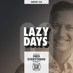 LAZY DAYS - Show #63 (Hosted by Fred Everything)