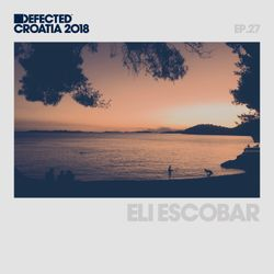 Defected Croatia Sessions - Eli Escobar Ep.26