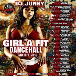 DJJUNKY - GIRL A FIT DANCEHALL MIXTAPE 2K16