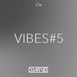 VIBES #5 @DJARVEE