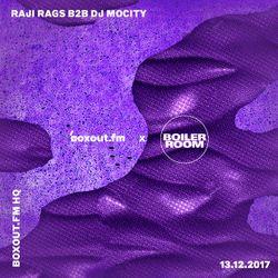 boxout.fm x Boiler Room - Raji Rags B2B DJ MoCity [13-12-2017]
