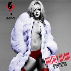 DJ N-er-G: BRITNEY BITCH! (GLORY EDITION)