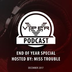 Viper Recordings Podcast #007 End Of Year Special Hosted by Miss Trouble (Dec. 2017)
