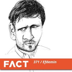FACT mix 371 - Efdemin (Feb '13)