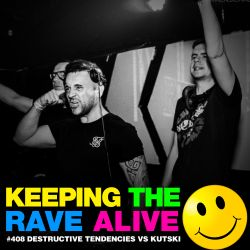 Keeping The Rave Alive Episode 408 feat. Destructive Tendencies vs Kutski Live