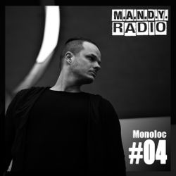 M.A.N.D.Y. Radio #004 mixed by Monoloc