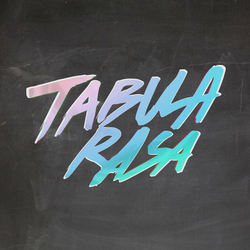 TABULA RASA - AUGUST 22 - 2016
